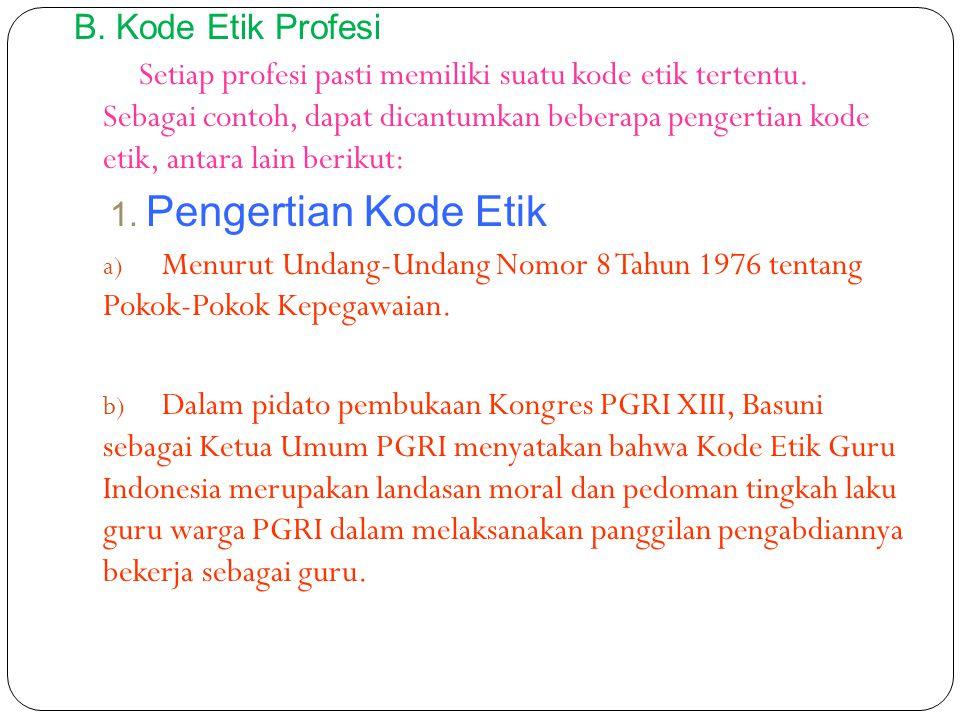 B. Kode Etik Profesi Setiap profesi pasti memiliki suatu kode etik tertentu.