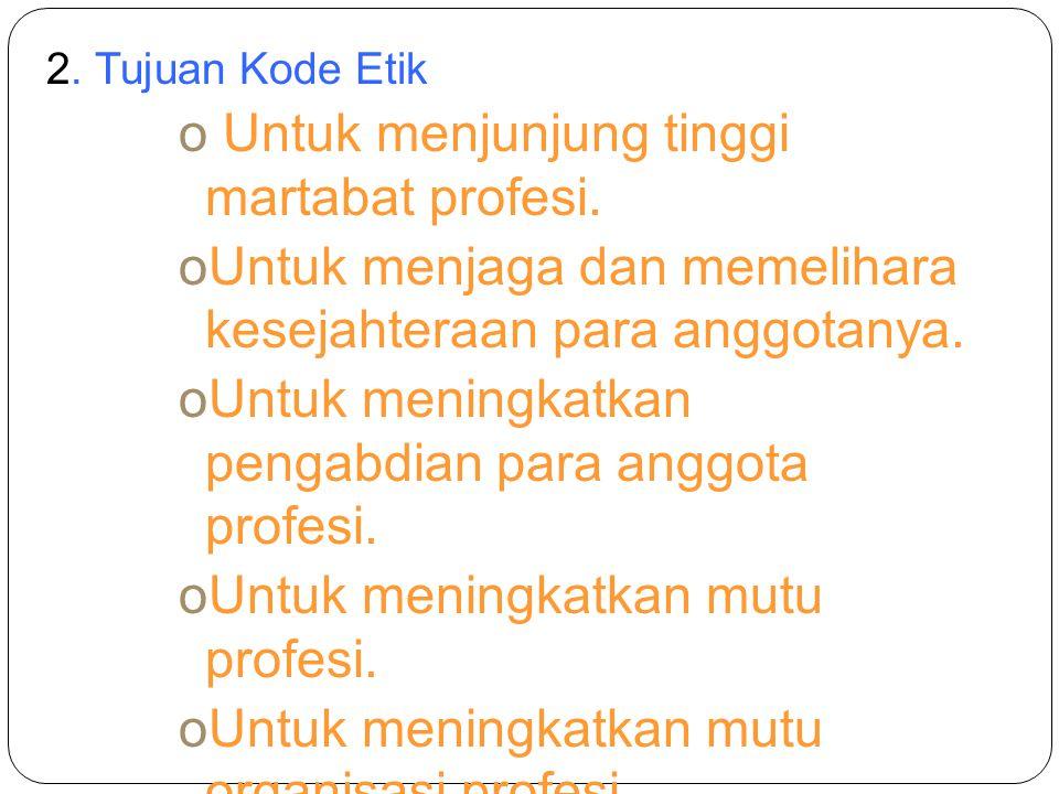 2. Tujuan Kode Etik o Untuk menjunjung tinggi martabat profesi.