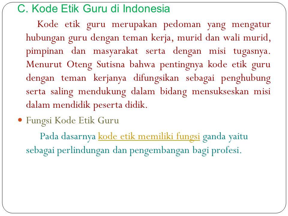 C. Kode Etik Guru di Indonesia Kode etik guru merupakan pedoman yang mengatur hubungan guru dengan teman kerja, murid dan wali murid, pimpinan dan mas
