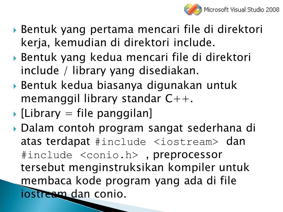  Bentuk yang pertama mencari file di direktori kerja, kemudian di direktori include.  Bentuk yang kedua mencari file di direktori include / library