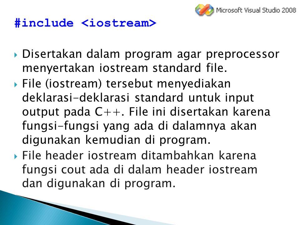 #include  Disertakan dalam program agar preprocessor menyertakan iostream standard file.  File (iostream) tersebut menyediakan deklarasi-deklarasi s
