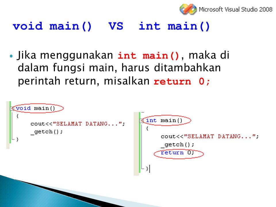 void main() VS int main() Jika menggunakan int main(), maka di dalam fungsi main, harus ditambahkan perintah return, misalkan return 0;