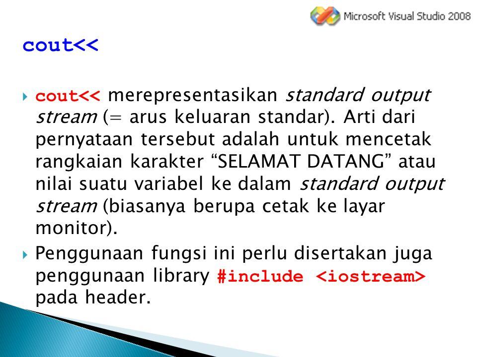 cout<<  cout<< merepresentasikan standard output stream (= arus keluaran standar). Arti dari pernyataan tersebut adalah untuk mencetak rangkaian kara