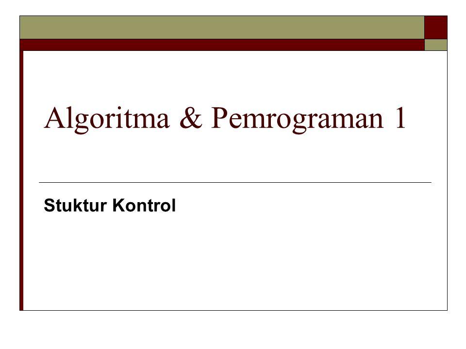Algoritma & Pemrograman 1 Stuktur Kontrol