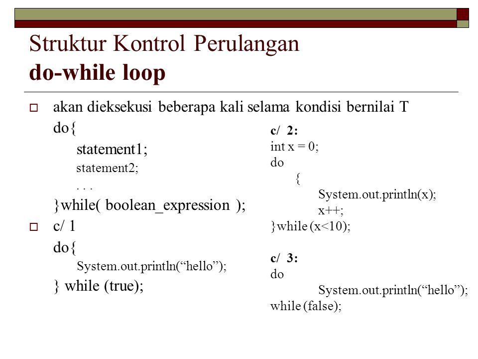 Struktur Kontrol Perulangan do-while loop  akan dieksekusi beberapa kali selama kondisi bernilai T do{ statement1; statement2;... }while( boolean_exp