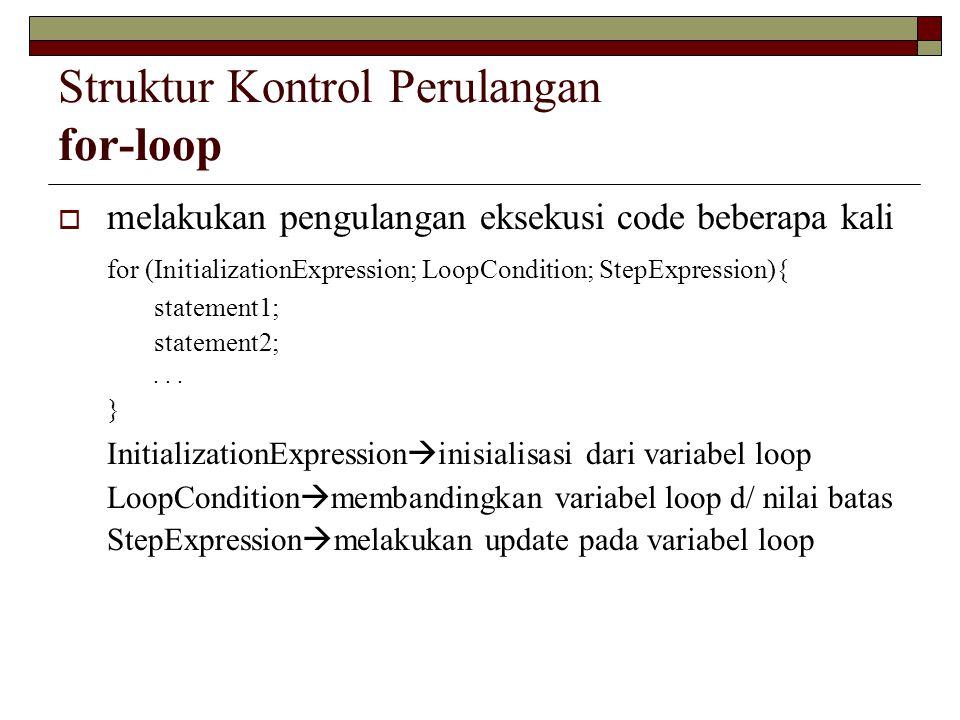 Struktur Kontrol Perulangan for-loop  melakukan pengulangan eksekusi code beberapa kali for (InitializationExpression; LoopCondition; StepExpression){ statement1; statement2;...