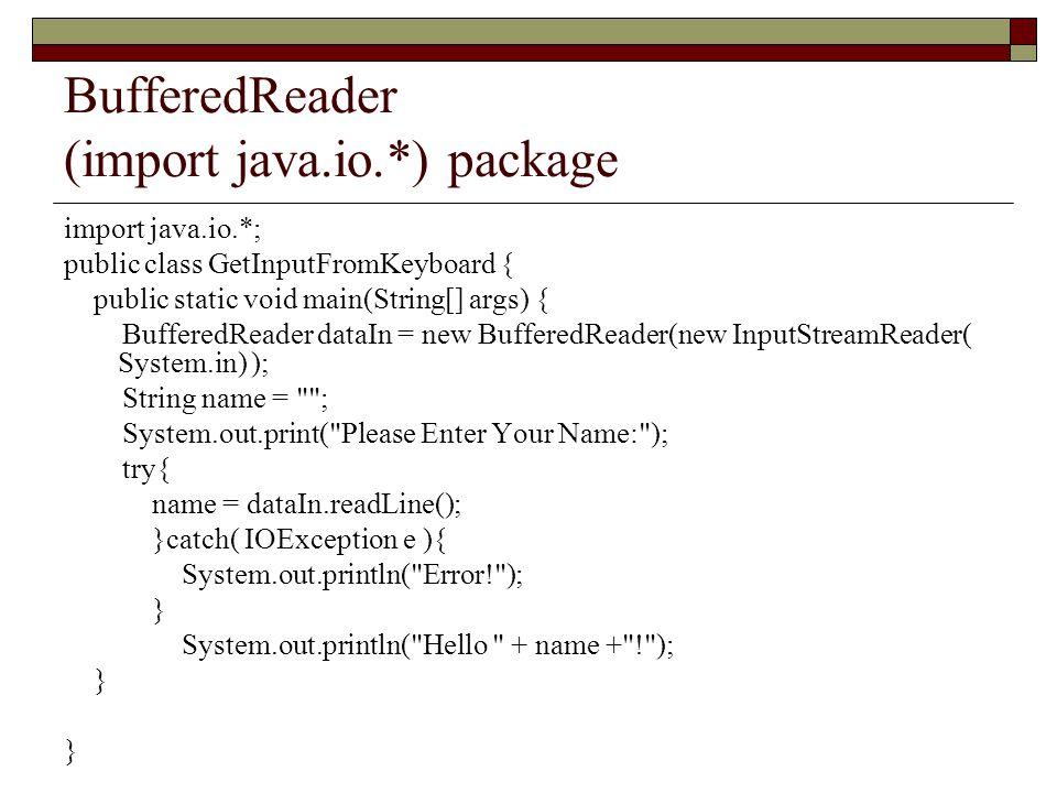 BufferedReader (import java.io.*) package import java.io.*; public class GetInputFromKeyboard { public static void main(String[] args) { BufferedReade