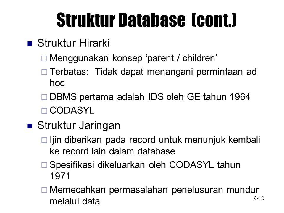 Struktur Database (cont.) Struktur Hirarki  Menggunakan konsep 'parent / children'  Terbatas: Tidak dapat menangani permintaan ad hoc  DBMS pertama