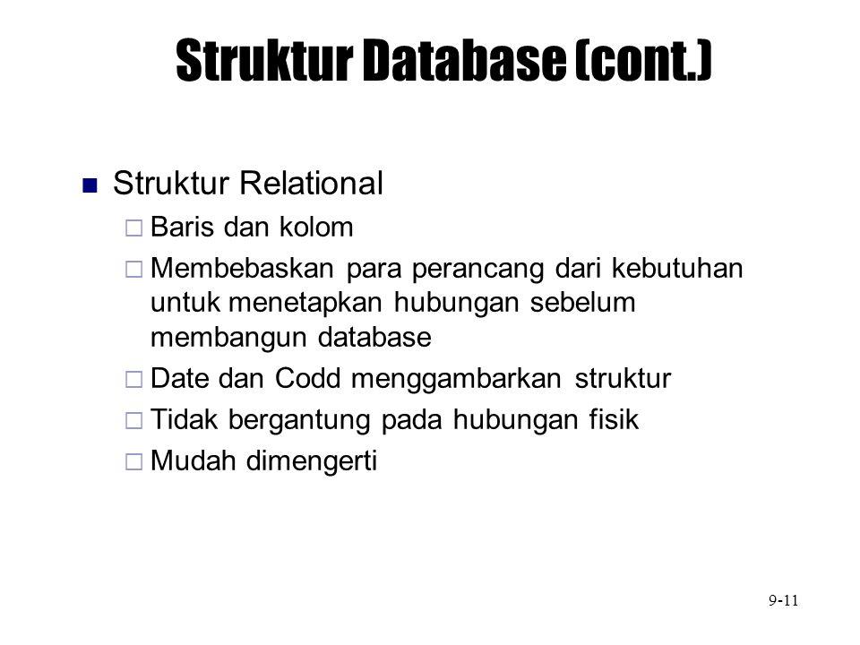 Struktur Database (cont.) Struktur Relational  Baris dan kolom  Membebaskan para perancang dari kebutuhan untuk menetapkan hubungan sebelum membangu