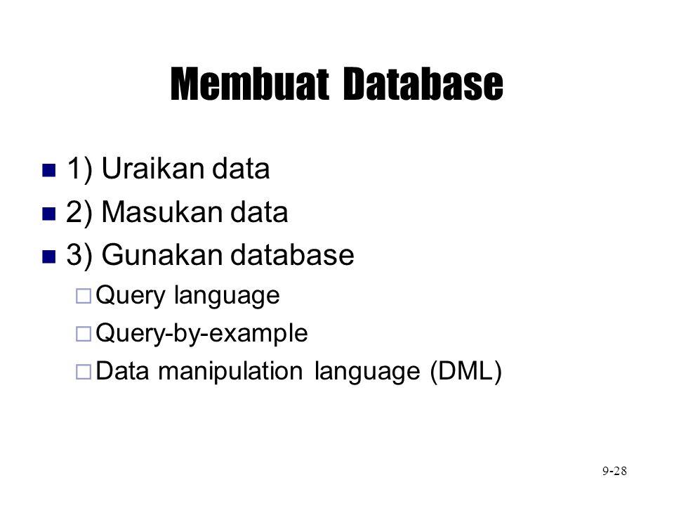 Membuat Database 1) Uraikan data 2) Masukan data 3) Gunakan database  Query language  Query-by-example  Data manipulation language (DML) 9-28