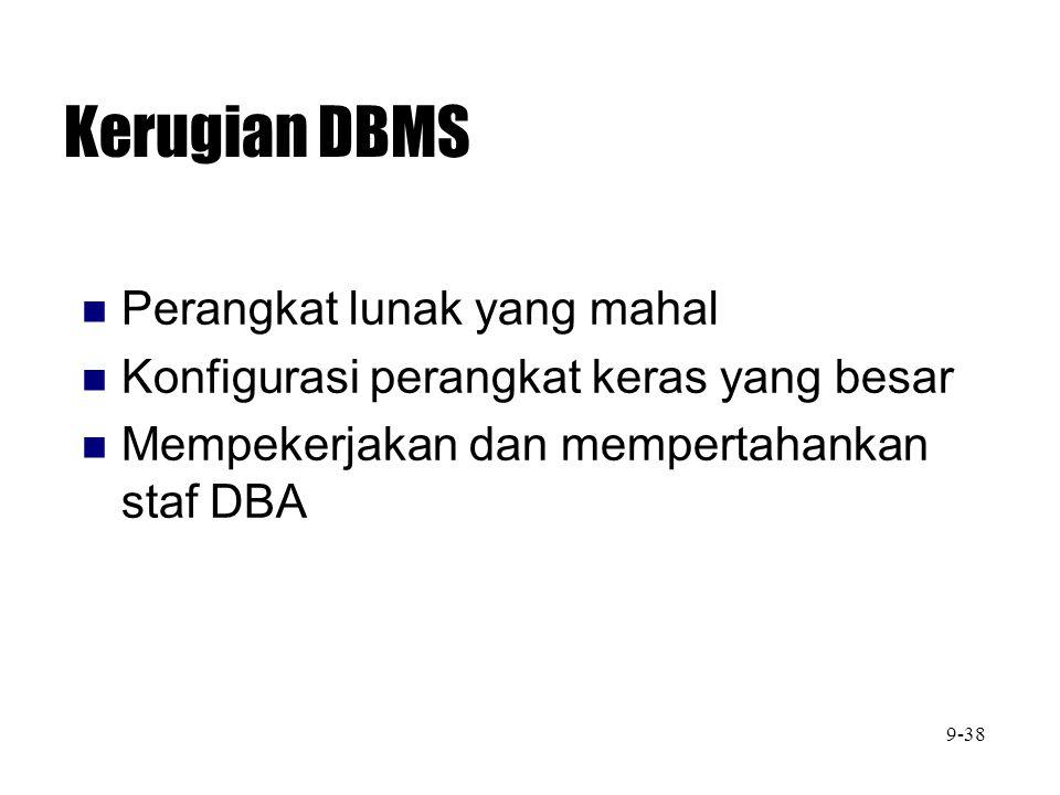 Kerugian DBMS Perangkat lunak yang mahal Konfigurasi perangkat keras yang besar Mempekerjakan dan mempertahankan staf DBA 9-38