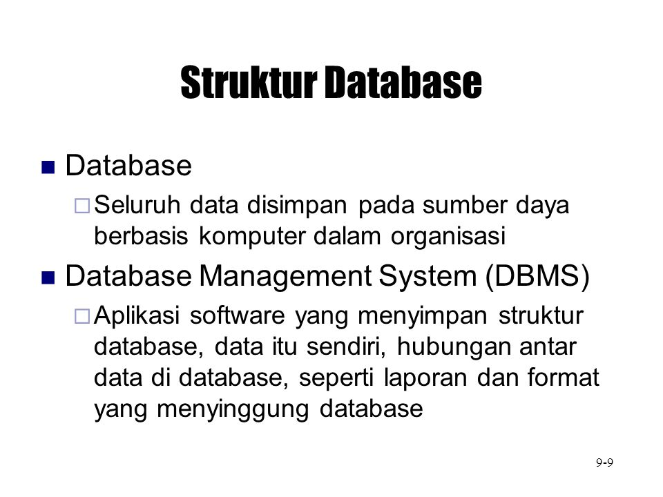 Struktur Database (cont.) Struktur Hirarki  Menggunakan konsep 'parent / children'  Terbatas: Tidak dapat menangani permintaan ad hoc  DBMS pertama adalah IDS oleh GE tahun 1964  CODASYL Struktur Jaringan  Ijin diberikan pada record untuk menunjuk kembali ke record lain dalam database  Spesifikasi dikeluarkan oleh CODASYL tahun 1971  Memecahkan permasalahan penelusuran mundur melalui data 9-10