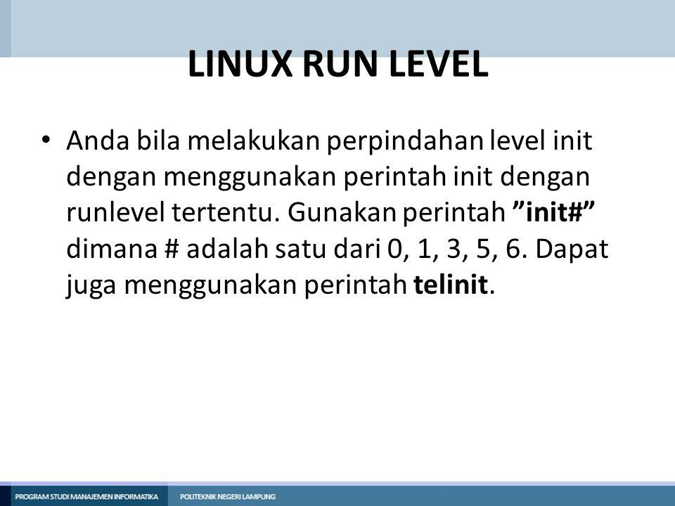 "LINUX RUN LEVEL Anda bila melakukan perpindahan level init dengan menggunakan perintah init dengan runlevel tertentu. Gunakan perintah ""init#"" dimana"