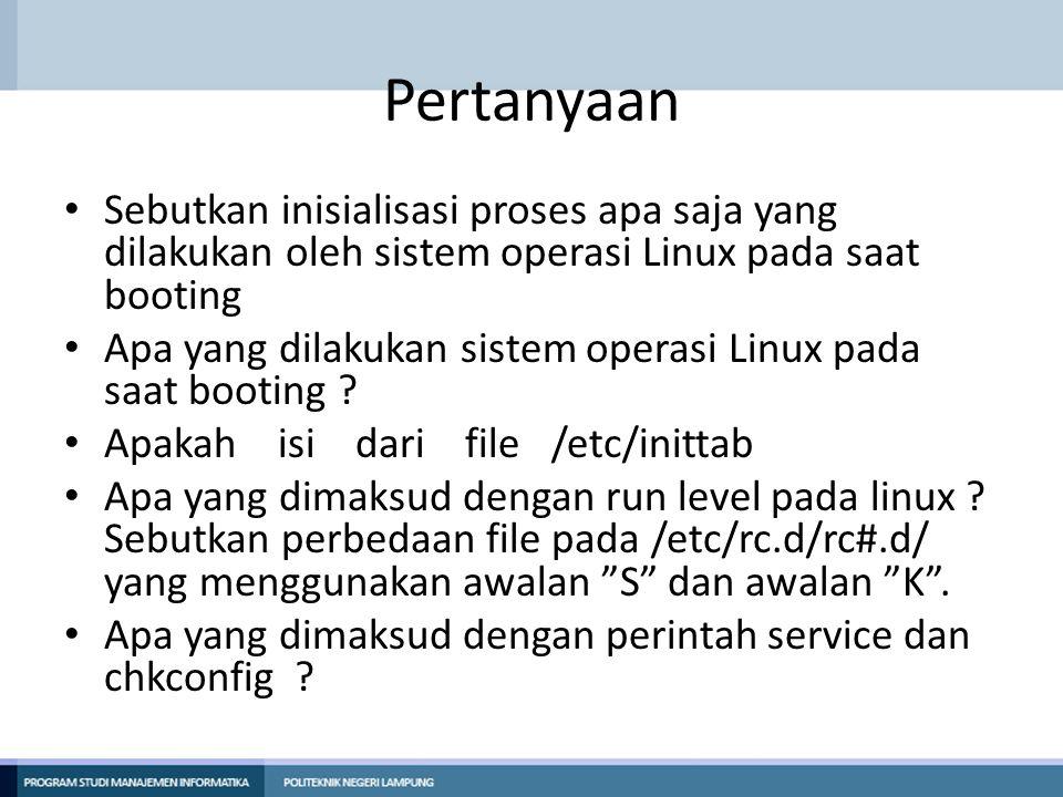 Pertanyaan Sebutkan inisialisasi proses apa saja yang dilakukan oleh sistem operasi Linux pada saat booting Apa yang dilakukan sistem operasi Linux pa