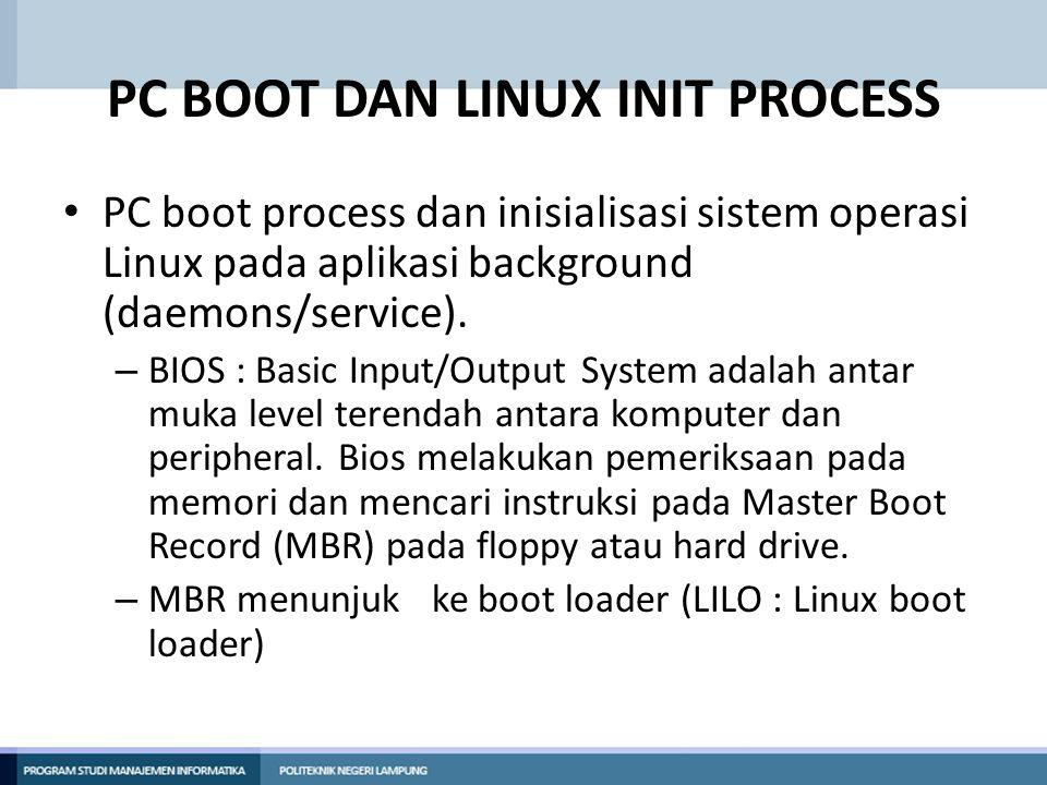PC BOOT DAN LINUX INIT PROCESS PC boot process dan inisialisasi sistem operasi Linux pada aplikasi background (daemons/service). – BIOS : Basic Input/