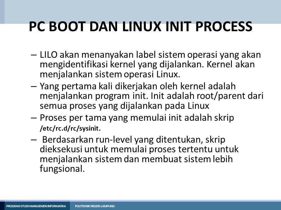 PC BOOT DAN LINUX INIT PROCESS – LILO akan menanyakan label sistem operasi yang akan mengidentifikasi kernel yang dijalankan. Kernel akan menjalankan
