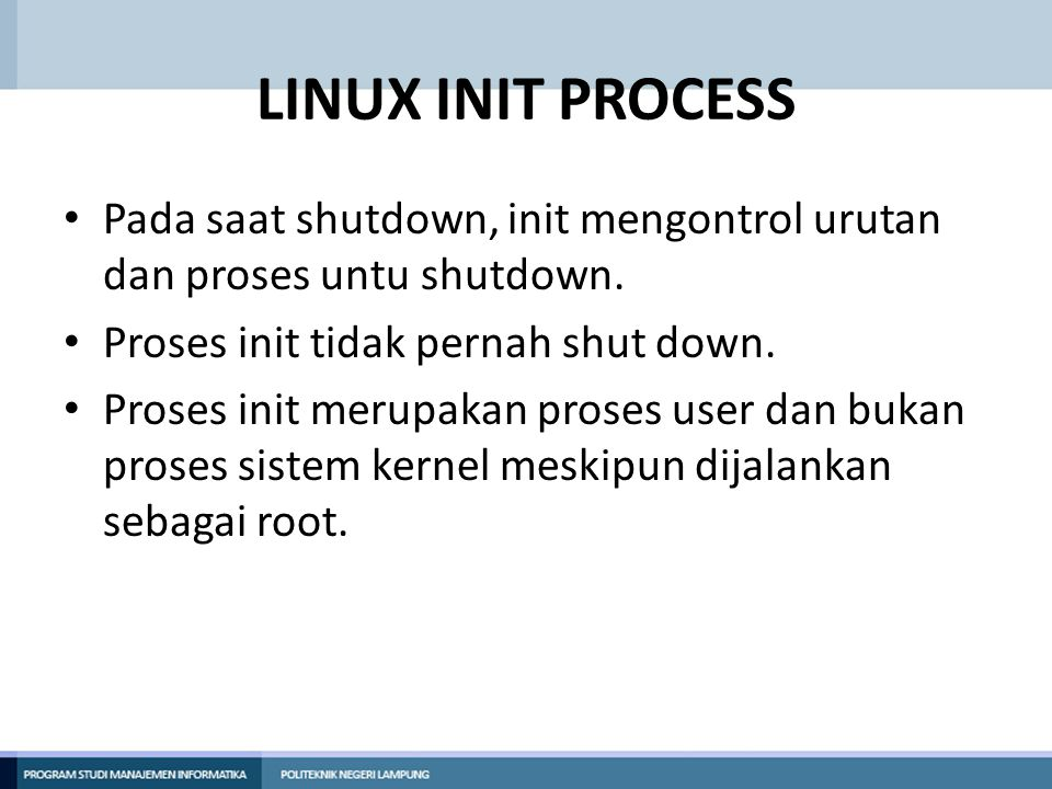 LINUX INIT PROCESS Proses sistem Process IDDescription 0The Scheduler 1The init process 2kflushd 3kupdate 4kpiod 5kswapd 6mdrecoveryd