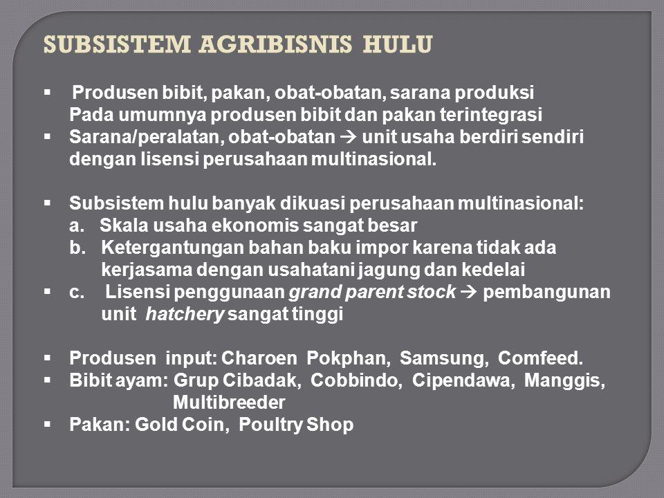 SUBSISTEM AGRIBISNIS HULU  Produsen bibit, pakan, obat-obatan, sarana produksi Pada umumnya produsen bibit dan pakan terintegrasi  Sarana/peralatan,