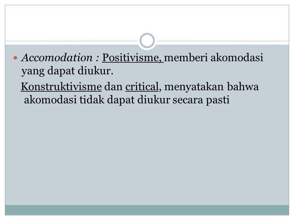 Accomodation : Positivisme, memberi akomodasi yang dapat diukur.