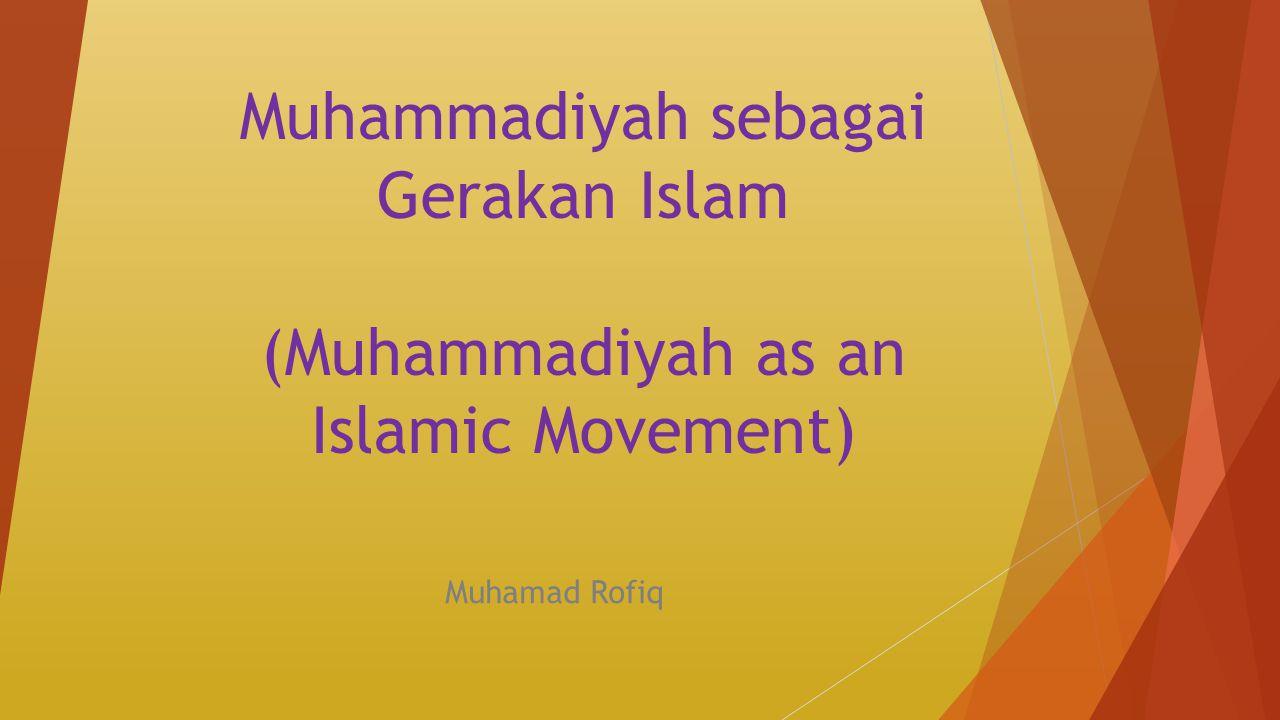 Muhammadiyah sebagai Gerakan Islam (Muhammadiyah as an Islamic Movement) Muhamad Rofiq