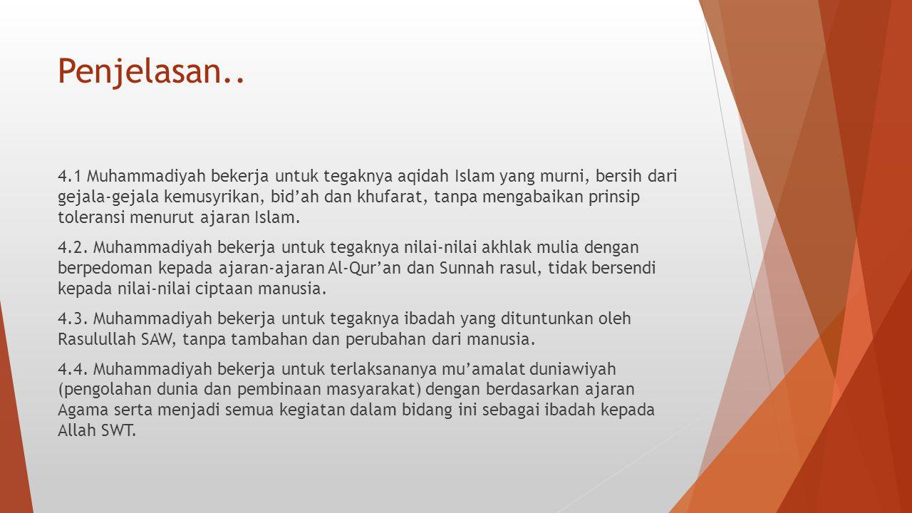 Penjelasan.. 4.1 Muhammadiyah bekerja untuk tegaknya aqidah Islam yang murni, bersih dari gejala-gejala kemusyrikan, bid'ah dan khufarat, tanpa mengab