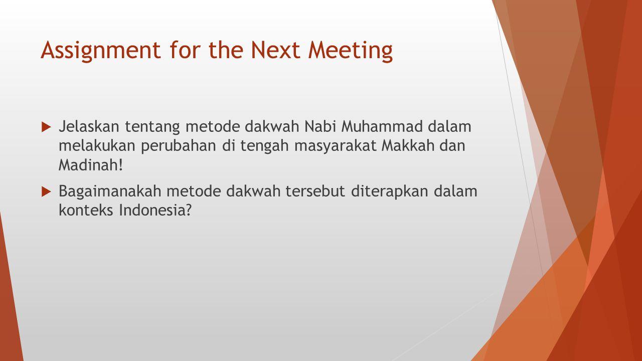 Assignment for the Next Meeting  Jelaskan tentang metode dakwah Nabi Muhammad dalam melakukan perubahan di tengah masyarakat Makkah dan Madinah!  Ba