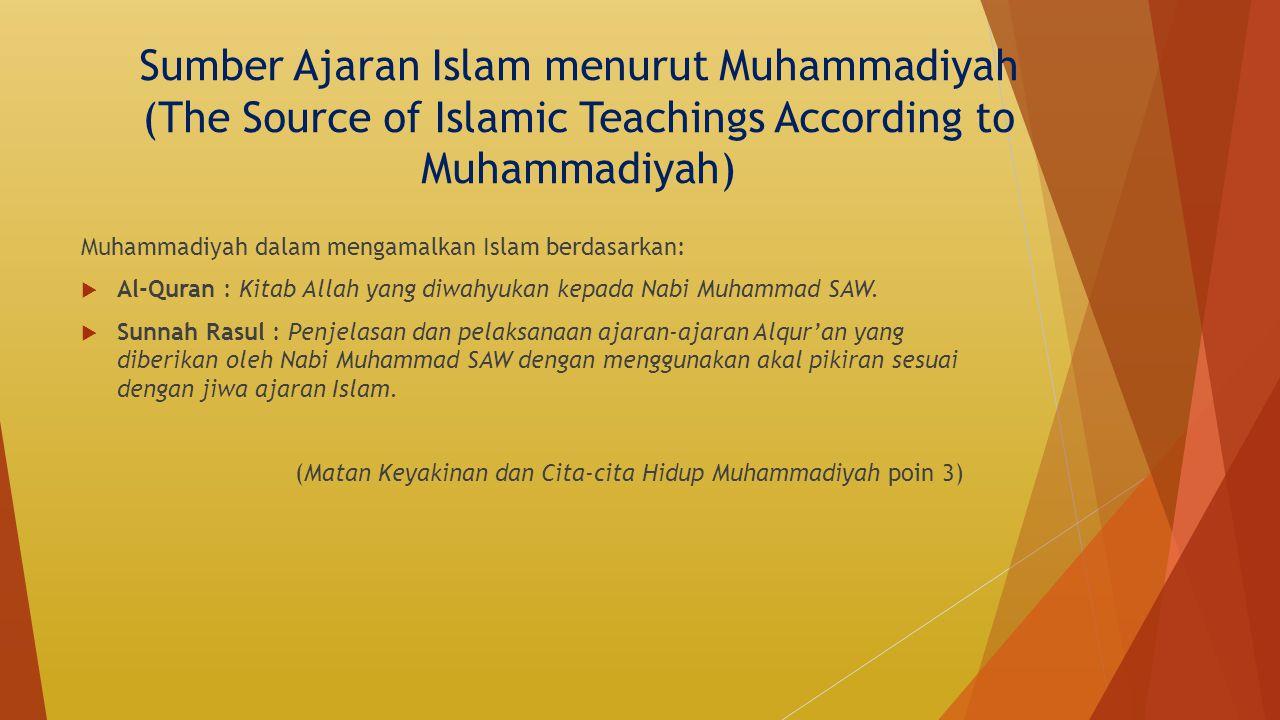 Sumber Ajaran Islam menurut Muhammadiyah (The Source of Islamic Teachings According to Muhammadiyah) Muhammadiyah dalam mengamalkan Islam berdasarkan: