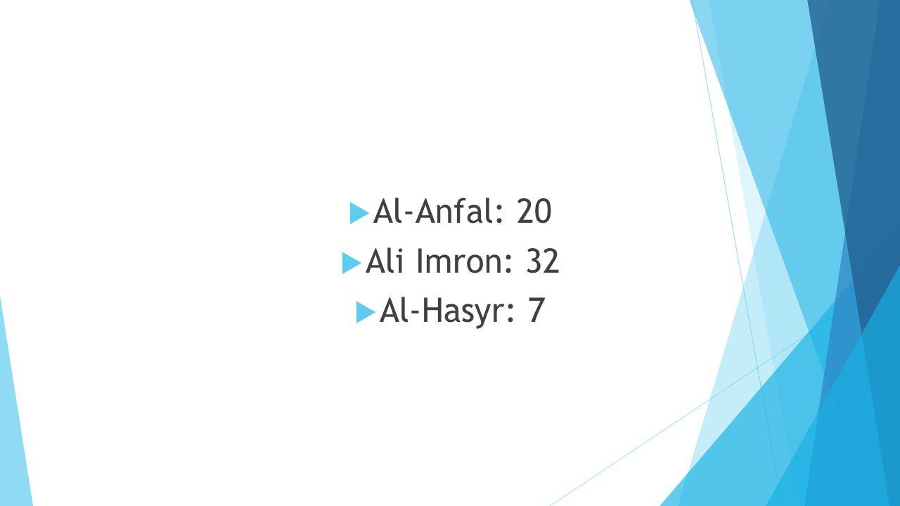  Al-Anfal: 20  Ali Imron: 32  Al-Hasyr: 7