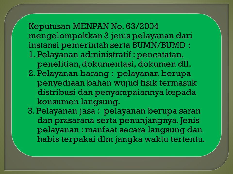 Dalam UU nomor 2005/2009 Pelayanan Publik : kegiatan atau rangkaian kegiatan dalam rangka pemenuhan kebutuhan pelayanan sesuai dengan peraturan perund