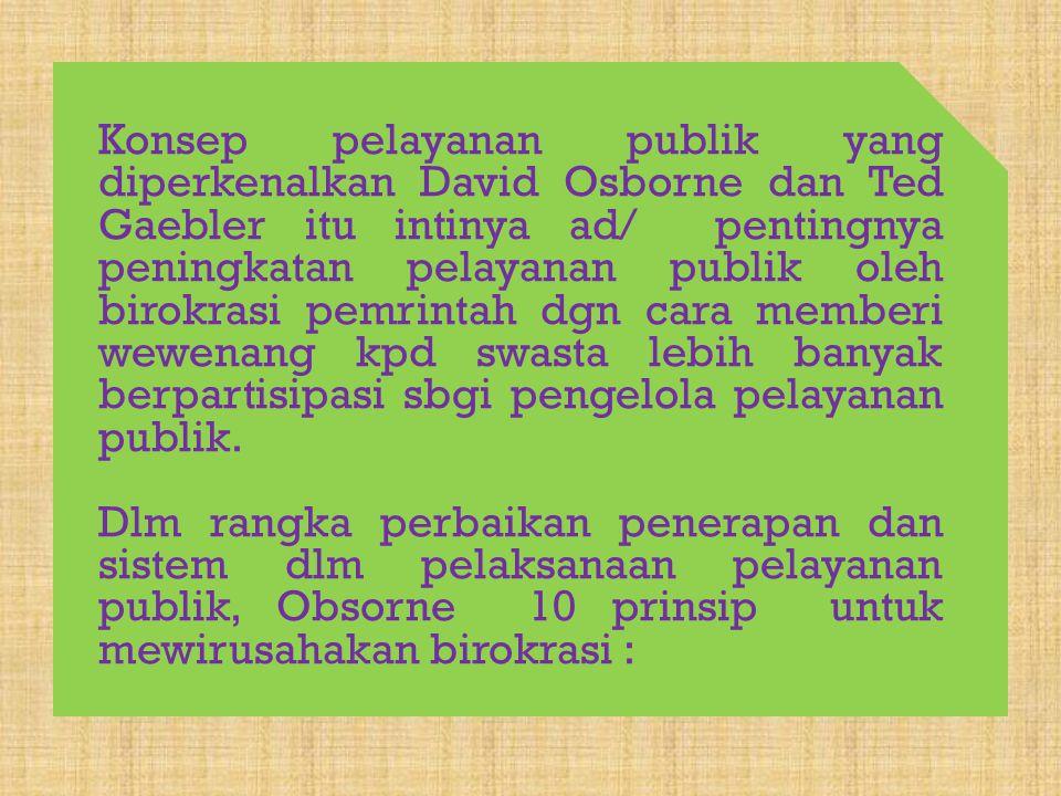 Penyelenggaraan pelayanan yg dilakukan oleh pemerintah pd umumnya dirasakan lamban, berbelit-belit, tidak jelas dan sebagainya. Pernyataan seperti ini