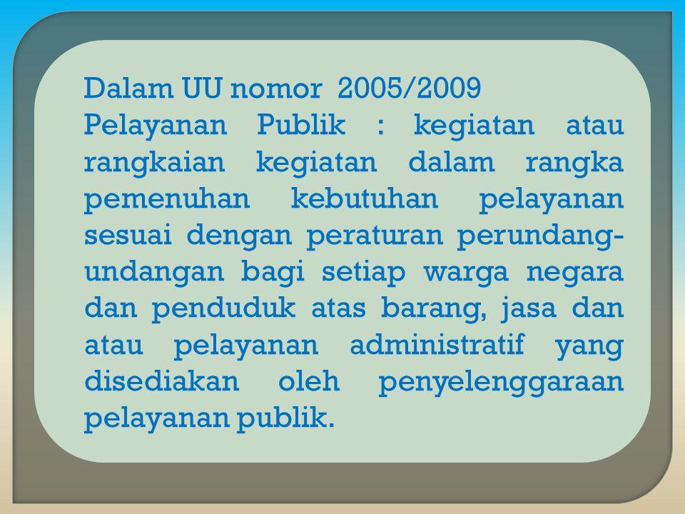 Kepmen PAN No. 63/2004 : Pelayanan Publik : pemberian pelayanan prima kepada masy yg merupakan perwujudan suatu kewajiban aparatur pemerintah sebagai