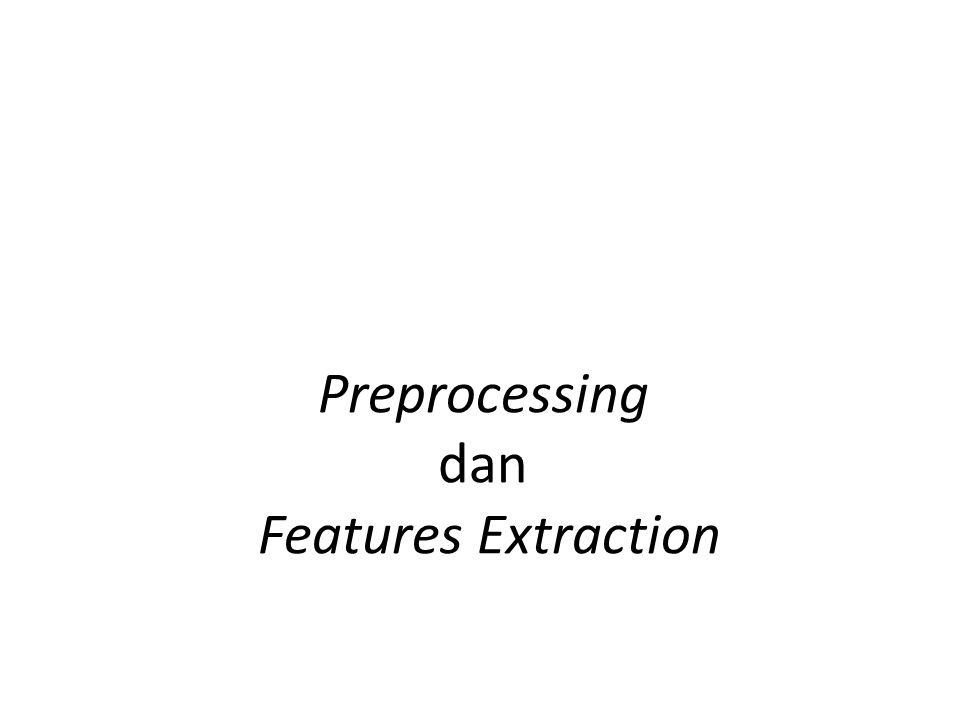 Preprocessing dan Features Extraction