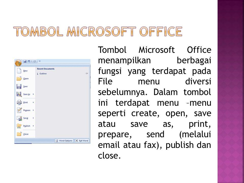Tombol Microsoft Office menampilkan berbagai fungsi yang terdapat pada File menu diversi sebelumnya. Dalam tombol ini terdapat menu –menu seperti crea