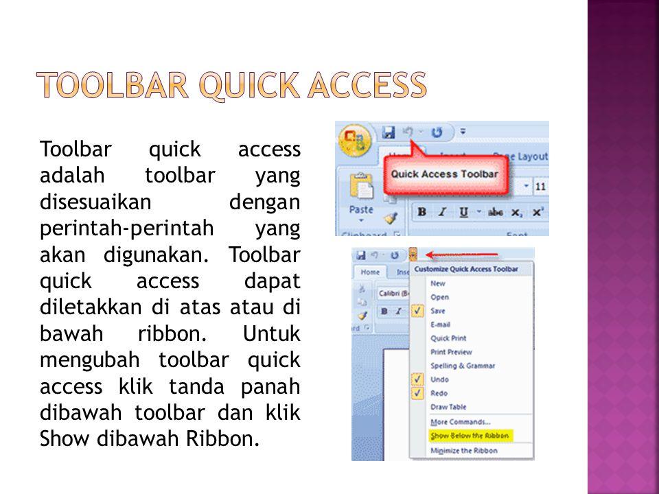 Toolbar quick access adalah toolbar yang disesuaikan dengan perintah-perintah yang akan digunakan. Toolbar quick access dapat diletakkan di atas atau