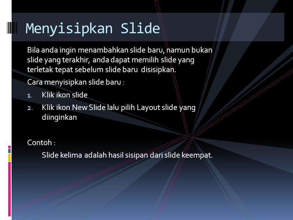 Bila anda ingin menambahkan slide baru, namun bukan slide yang terakhir, anda dapat memilih slide yang terletak tepat sebelum slide baru disisipkan.