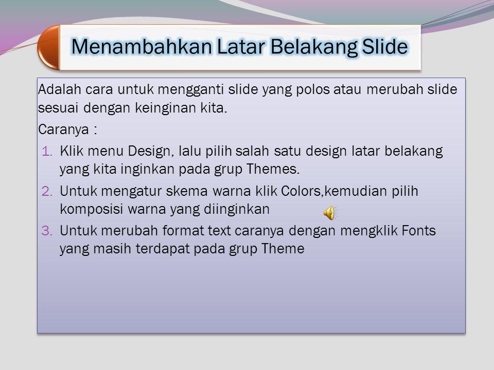 Bila anda ingin menambahkan slide baru, namun bukan slide yang terakhir, anda dapat memilih slide yang terletak tepat sebelum slide baru disisipkan. C