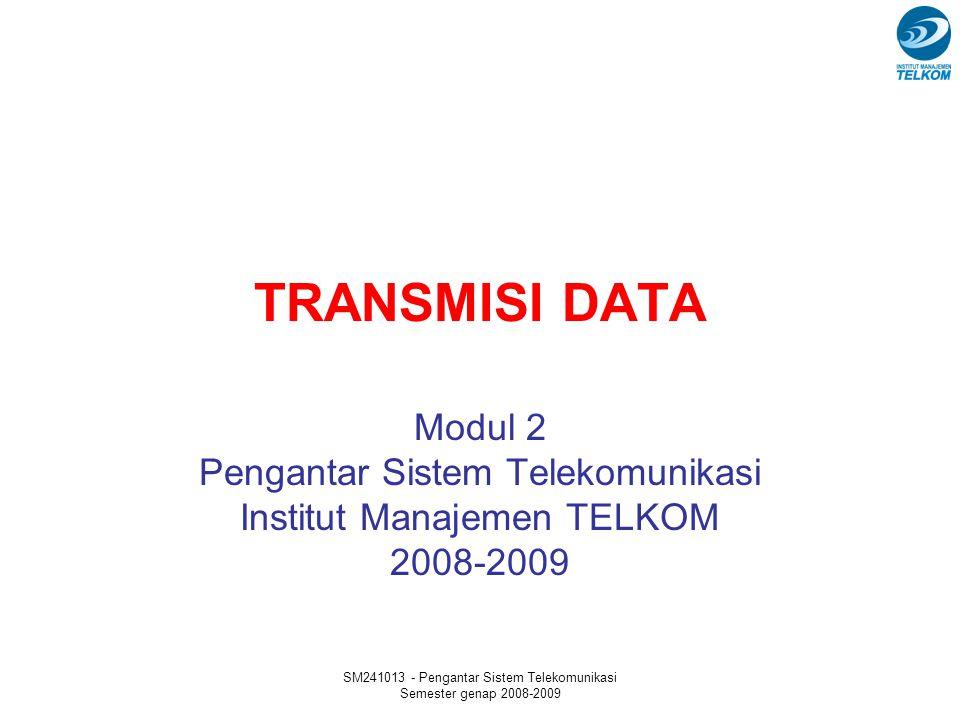 SM241013 - Pengantar Sistem Telekomunikasi Semester genap 2008-2009 Tujuan Modul Peserta kuliah memahami istilah-istilah dalam sistem komunikasi sederhana Peserta kuliah memahami apa yang dimaksud dengan data dan bentuk-bentuk representasinya Peserta kuliah memahami konsep sinyal transmisi dan jenis-jenis sinyal transmisi Peserta kuliah memahami konsep transmisi dan jenis-jenis transmisi Peserta kuliah memahami hal-hal yang dapat mengganggu proses transmisi