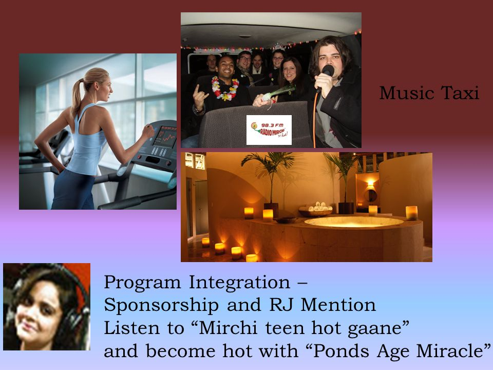 "Program Integration – Sponsorship and RJ Mention Listen to ""Mirchi teen hot gaane"" and become hot with ""Ponds Age Miracle"" Music Taxi"