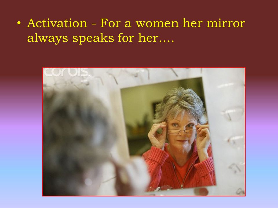 Activation - For a women her mirror always speaks for her….