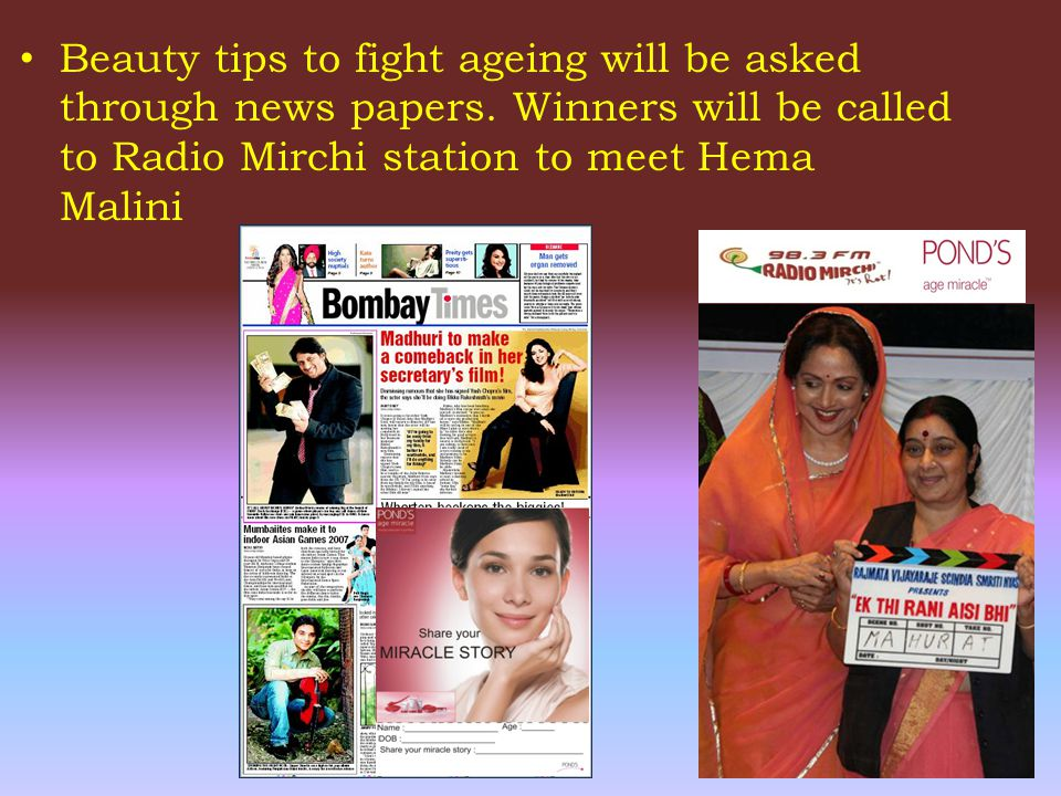 Beauty tips to fight ageing will be asked through news papers. Winners will be called to Radio Mirchi station to meet Hema Malini
