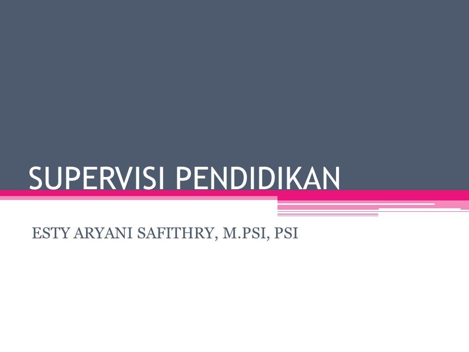 SUPERVISI PENDIDIKAN ESTY ARYANI SAFITHRY, M.PSI, PSI