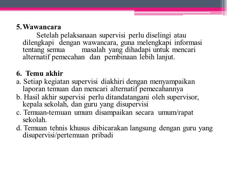 5.Wawancara Setelah pelaksanaan supervisi perlu diselingi atau dilengkapi dengan wawancara, guna melengkapi informasi tentang semua masalah yang dihad