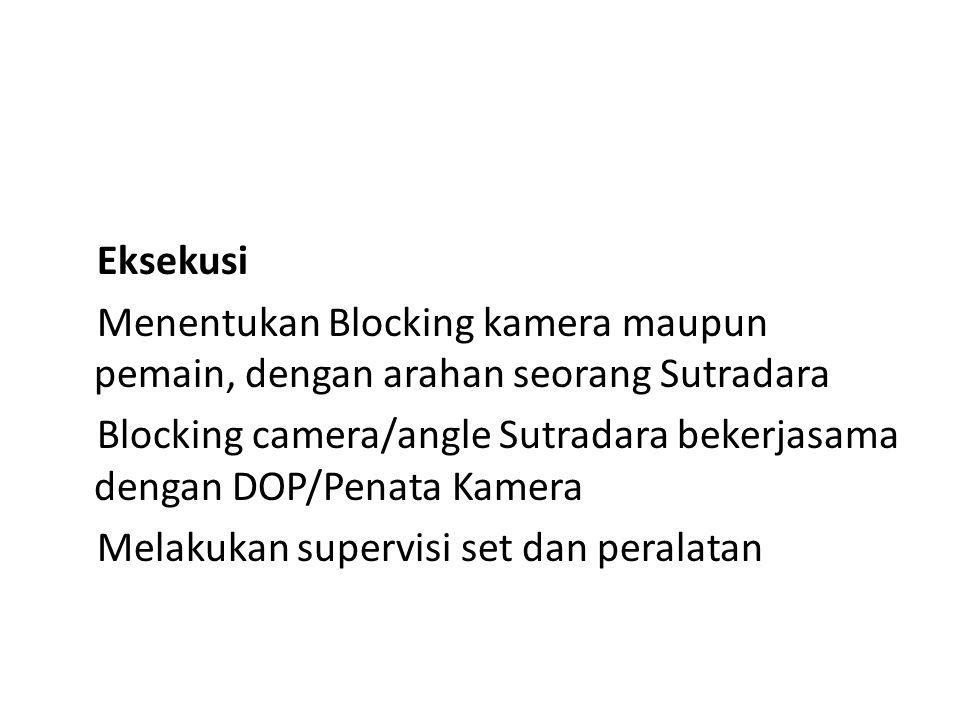 Eksekusi Menentukan Blocking kamera maupun pemain, dengan arahan seorang Sutradara Blocking camera/angle Sutradara bekerjasama dengan DOP/Penata Kamer