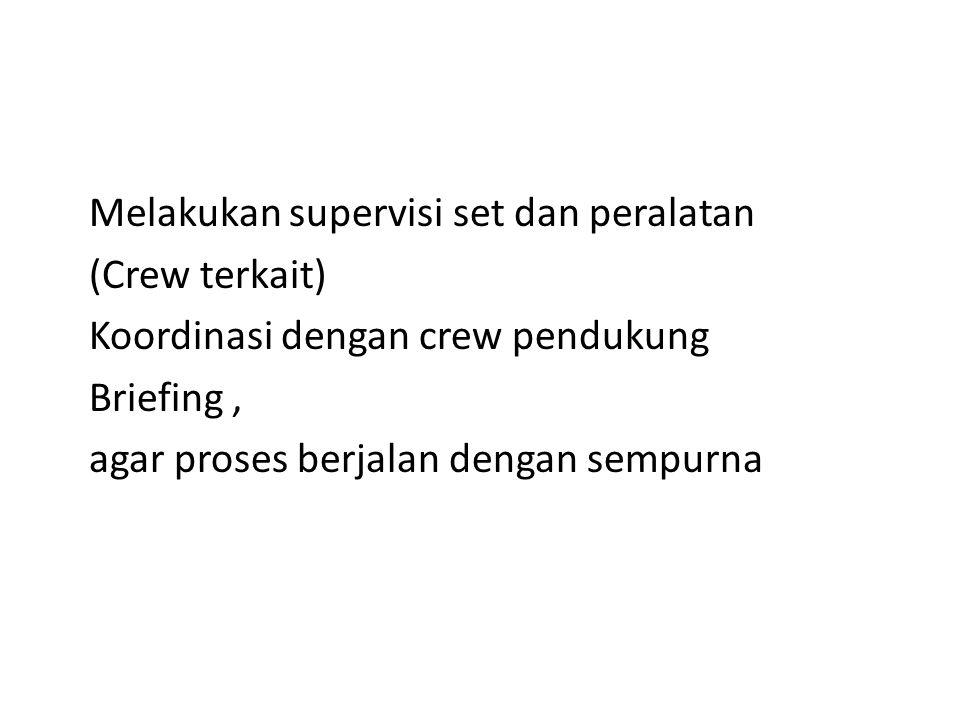 (Crew terkait) Koordinasi dengan crew pendukung Briefing, agar proses berjalan dengan sempurna
