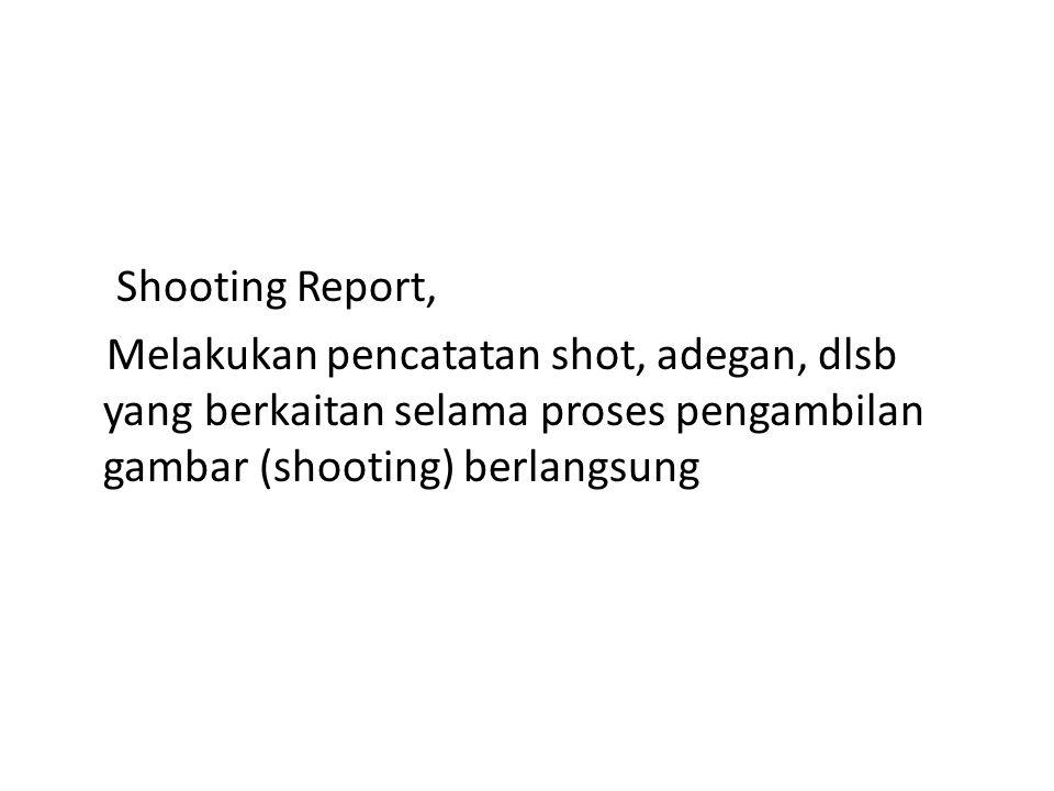 Shooting Report, Melakukan pencatatan shot, adegan, dlsb yang berkaitan selama proses pengambilan gambar (shooting) berlangsung