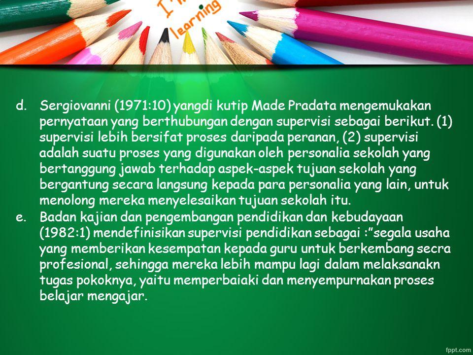 "e.Badan kajian dan pengembangan pendidikan dan kebudayaan (1982:1) mendefinisikan supervisi pendidikan sebagai :""segala usaha yang memberikan kesempat"