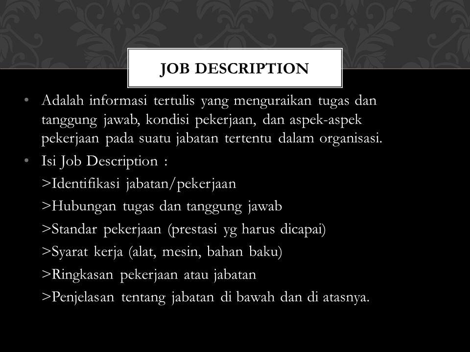 JOB DESCRIPTION Adalah informasi tertulis yang menguraikan tugas dan tanggung jawab, kondisi pekerjaan, dan aspek-aspek pekerjaan pada suatu jabatan tertentu dalam organisasi.