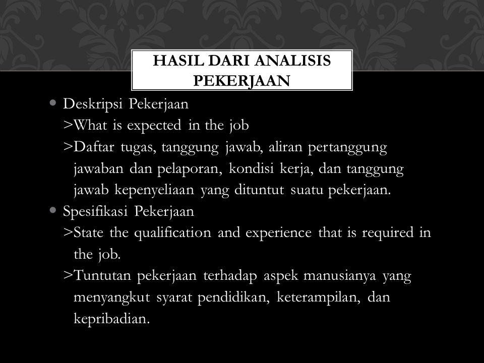 Pekerjaan : Dianalisis, Dideskripsikan, dan disediakan spesifikasinya  Menentukan tugas-tugas/pekerjaan dan keterampilan yang dibutuhkan.