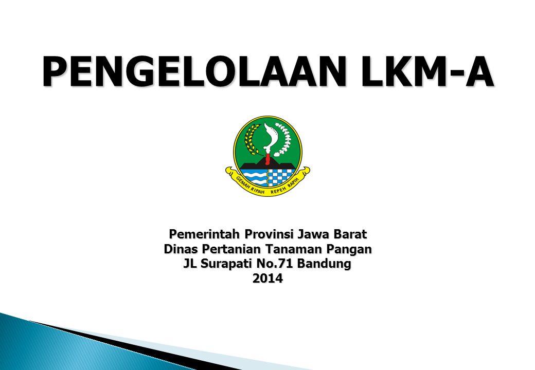 PENGELOLAAN LKM-A Pemerintah Provinsi Jawa Barat Dinas Pertanian Tanaman Pangan JL Surapati No.71 Bandung 2014