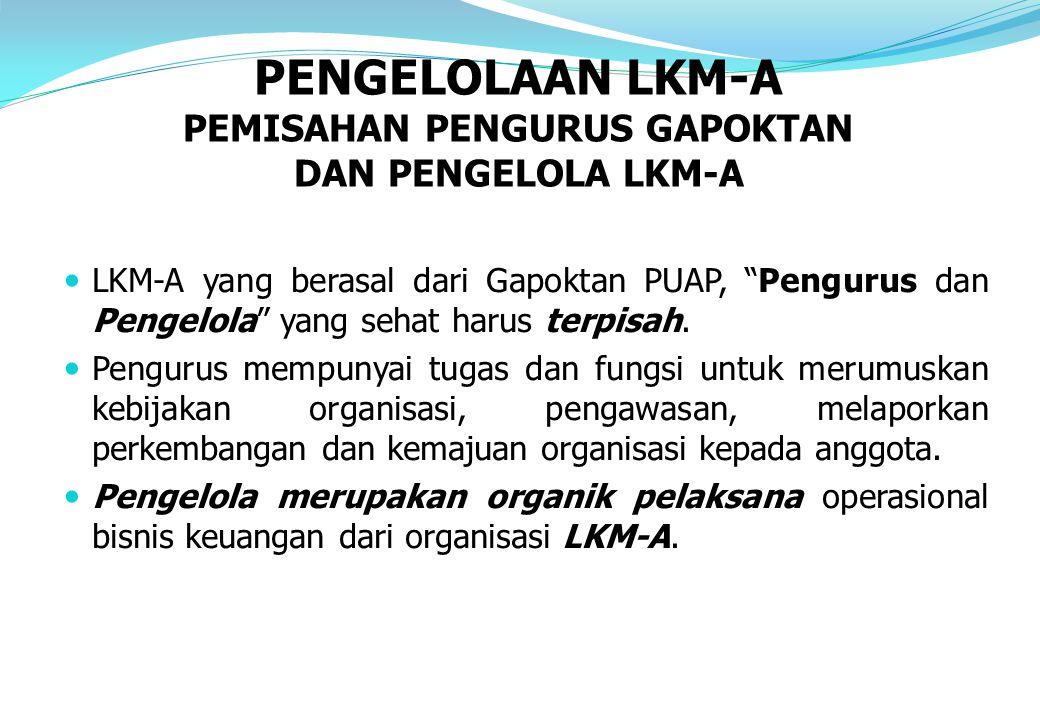 """LKM-A yang berasal dari Gapoktan PUAP, """"Pengurus dan Pengelola"""" yang sehat harus terpisah. Pengurus mempunyai tugas dan fungsi untuk merumuskan kebija"""